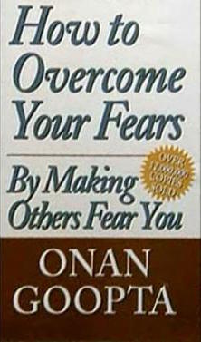 how to overcome fears by making other people fear you